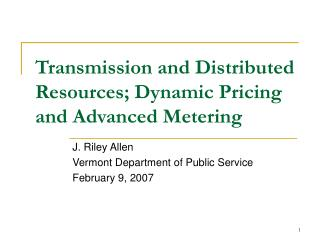 Transmission and Distributed Resources; Dynamic Pricing and Advanced Metering