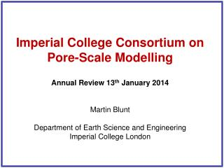 Imperial College Consortium on Pore-Scale Modelling Annual Review 13 th  January 2014 Martin Blunt