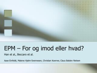 EPM – For og imod eller hvad?