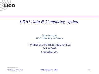 LIGO Data & Computing Update Albert Lazzarini LIGO Laboratory at Caltech