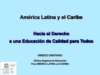 UNESCO SANTIAGO Oficina Regional de Educación Para AMERICA LATINA y el CARIBE
