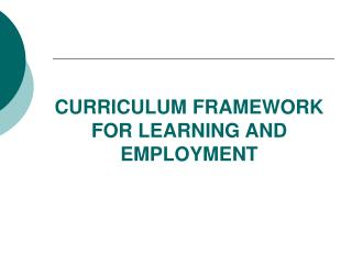 CURRICULUM FRAMEWORK FOR LEARNING AND EMPLOYMENT