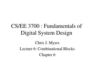 CS/EE 3700 : Fundamentals of Digital System Design