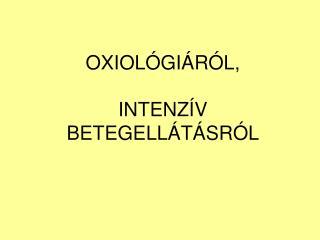 OXIOLÓGIÁRÓL, INTENZÍV BETEGELLÁTÁSRÓL
