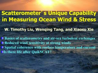 Scatterometer ' s Unique Capability in Measuring Ocean Wind & Stress