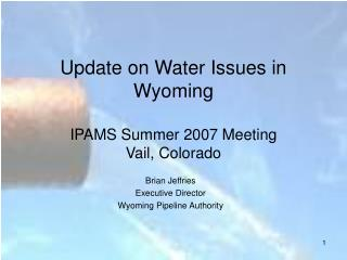 Update on Water Issues in Wyoming IPAMS Summer 2007 Meeting Vail, Colorado