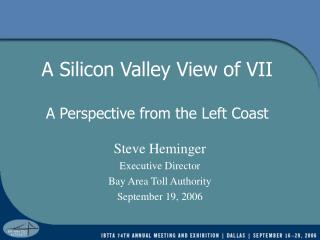 A Silicon Valley View of VII  A Perspective from the Left Coast
