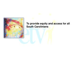 To provide equity and access for all South Carolinians