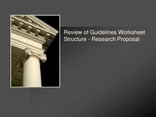 Review of Guidelines Worksheet Structure - Research Proposal