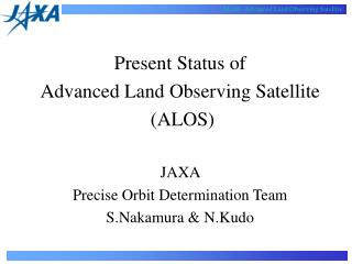 Present Status of Advanced Land Observing Satellite  (ALOS) JAXA  Precise Orbit Determination Team