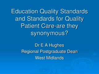 Education Quality Standards and Standards for Quality Patient Care-are they synonymous?