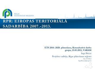 RPR: EIROPAS TERITORIĀLĀ Sadarbība 2007.-2013.