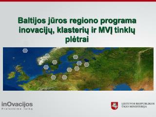 Baltijos jūros regiono programa  inovacijų, klasterių ir  MVĮ  tinklų plėtrai