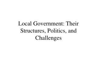 Local Government: Their Structures, Politics, and Challenges