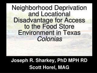 Joseph R. Sharkey, PhD MPH RD Scott Horel, MAG