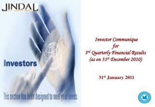 Investor Communique  for 3 rd  Quarterly Financial Results (as on 31 st  December 2010)