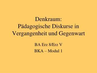 Denkraum: Pädagogische Diskurse in Vergangenheit und Gegenwart