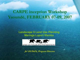 CARPE inception Workshop Yaoundé, FEBRUARY 07-09, 2007