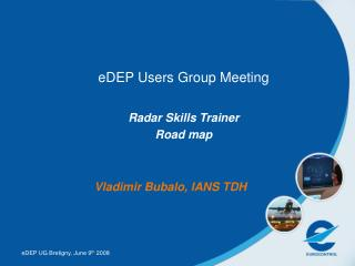 eDEP Users Group Meeting Radar Skills Trainer Road map