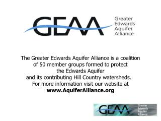 The Greater Edwards Aquifer Alliance is a coalition  of 50 member groups formed to protect