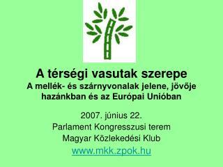 2007. június 22.  Parlament Kongresszusi terem  Magyar Közlekedési Klub mkk.zpok.hu