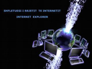 SHFLETUESI I RRJETIT  TE INTERNETIT INTERNET  EXPLORER