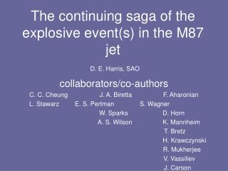 The continuing saga of the explosive event(s) in the M87 jet D. E. Harris, SAO