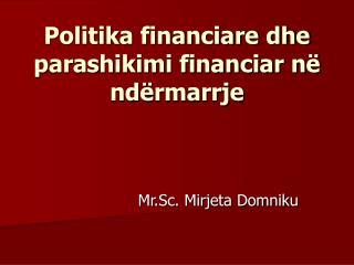 Politika financiare dhe parashikimi financiar n� nd�rmarrje