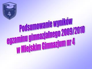 Podsumowanie wyników egzaminu gimnazjalnego 2009/2010 w Miejskim Gimnazjum nr 4