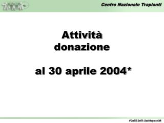 Attività donazione  al 30 aprile 2004*