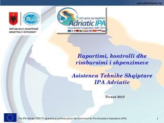 Raportimi, kontrolli dhe rimbursimi i shpenzimeve Asistenca Teknike Shqiptare IPA Adriatic