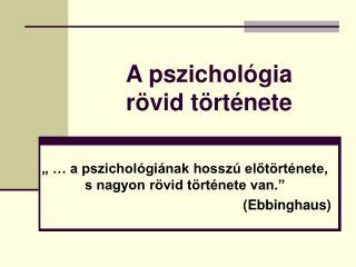A pszichológia  rövid története