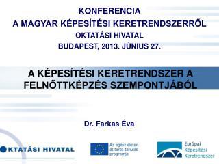 KONFERENCIA  A MAGYAR KÉPESÍTÉSI KERETRENDSZERRŐL OKTATÁSI HIVATAL BUDAPEST, 2013. JÚNIUS 27.