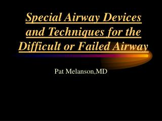 Special Airway Devices and Techniques for the Difficult or Failed Airway