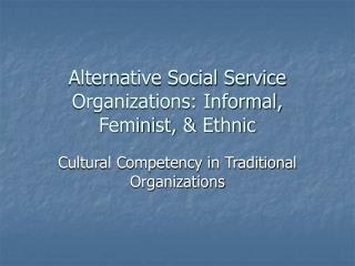Alternative Social Service Organizations: Informal, Feminist,  Ethnic