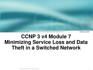CCNP 3 v4 Module 7  Minimizing Service Loss and Data Theft in a Switched Network
