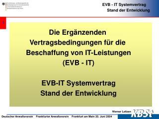 Die Ergänzenden  Vertragsbedingungen für die  Beschaffung von IT-Leistungen (EVB - IT)
