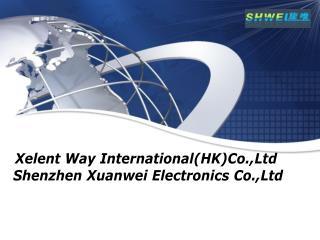Xelent Way International(HK)Co.,Ltd  Shenzhen Xuanwei Electronics Co.,Ltd
