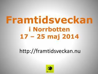Framtidsveckan i Norrbotten 17 – 25 maj 2014  framtidsveckan.nu