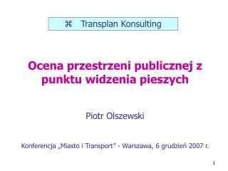Ocena  p rzestrzeni  p ublicznej  z p unktu  w idzenia  p ieszych Piotr Olszewski