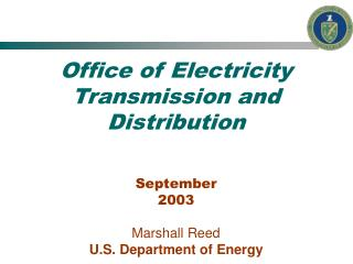 Office of Electricity Transmission and Distribution September  2003 Marshall Reed