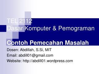 Dosen: Abdillah, S.Si, MIT Email: abdill01@gmail Website: abdill 01 . wordpress