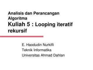 Analisis dan Perancangan Algoritma Kuliah  5  :  Looping iteratif rekursif