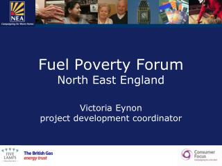 Fuel Poverty Forum  North East England Victoria Eynon project development coordinator