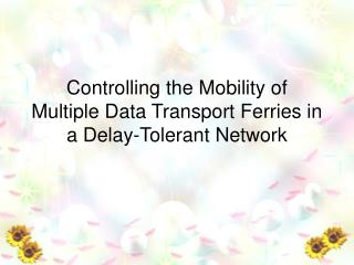 Controlling the Mobility of Multiple Data Transport Ferries in a Delay-Tolerant Network