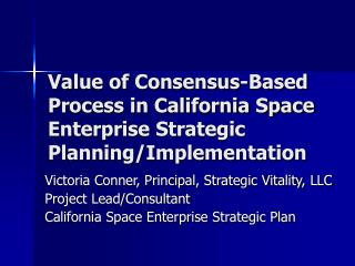Value of Consensus-Based Process in California Space Enterprise Strategic Planning/Implementation