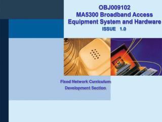 OBJ009102  MA5300 Broadband Access Equipment System and Hardware