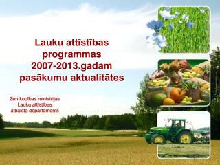Lauku attīstības programmas  2007-2013.gadam pasākumu aktualitātes