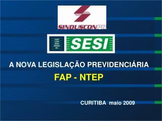 A NOVA LEGISLAÇÃO PREVIDENCIÁRIA  FAP - NTEP