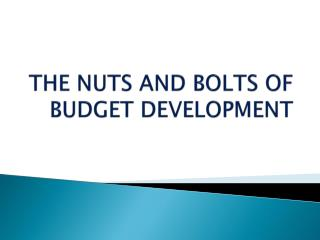 THE NUTS AND BOLTS OF BUDGET DEVELOPMENT